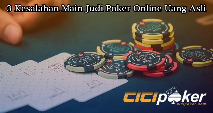 3 Kesalahan Main Judi Poker Online Uang Asli