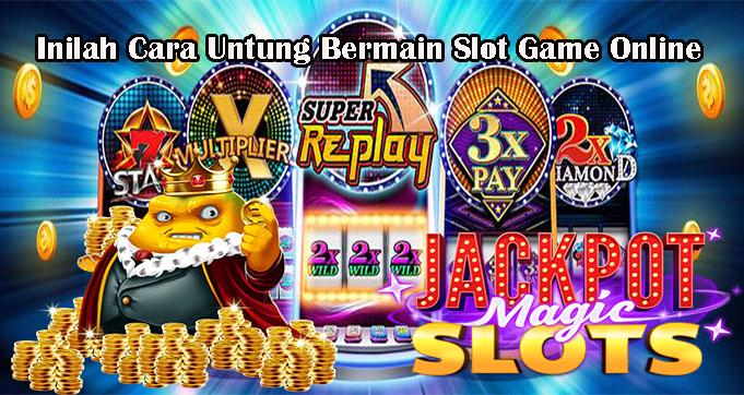 Inilah Cara Untung Bermain Slot Game Online