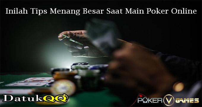 Inilah Tips Menang Besar Saat Main Poker Online