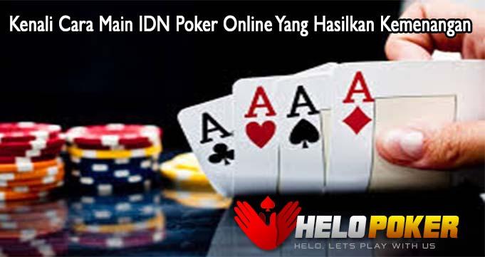 Kenali Cara Main IDN Poker Online Yang Hasilkan Kemenangan