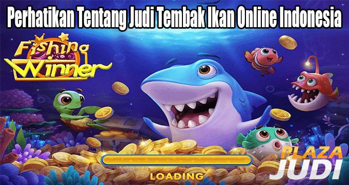 Perhatikan Tentang Judi Tembak Ikan Online